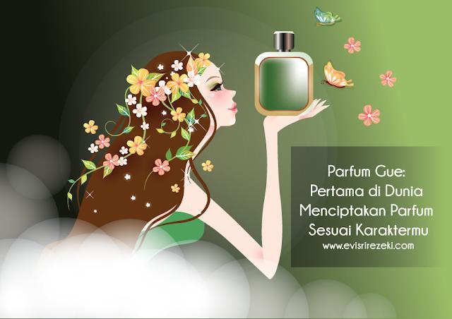Parfum Gue: Pertama di Dunia Menciptakan Parfum Sesuai Karaktermu