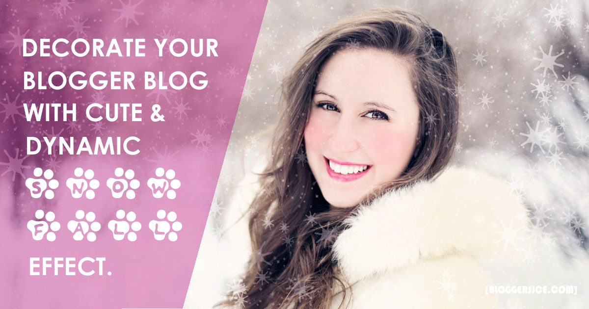 How to Decorate your Blogger Blog with Cute Dynamic Snow Fall Effect?