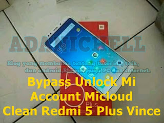 Bypass Unlock Mi Account Micloud Clean Redmi 5 Plus Vince