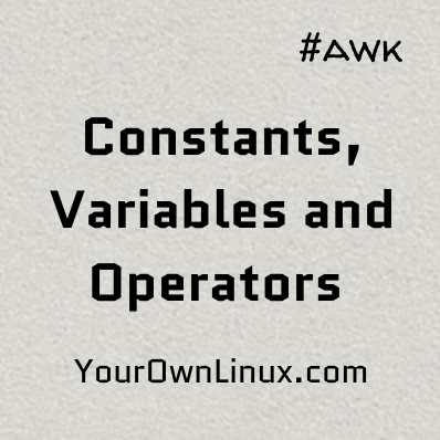 AWK Programming Tutorial - Constants, Variables and Arithmetic