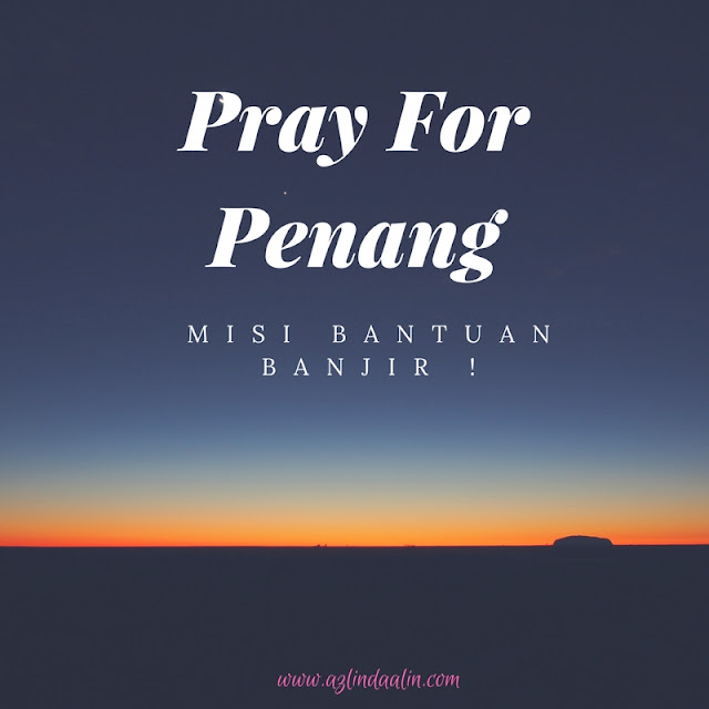 PRAY FOR PENANG ! MISI BANTUAN BANJIR !