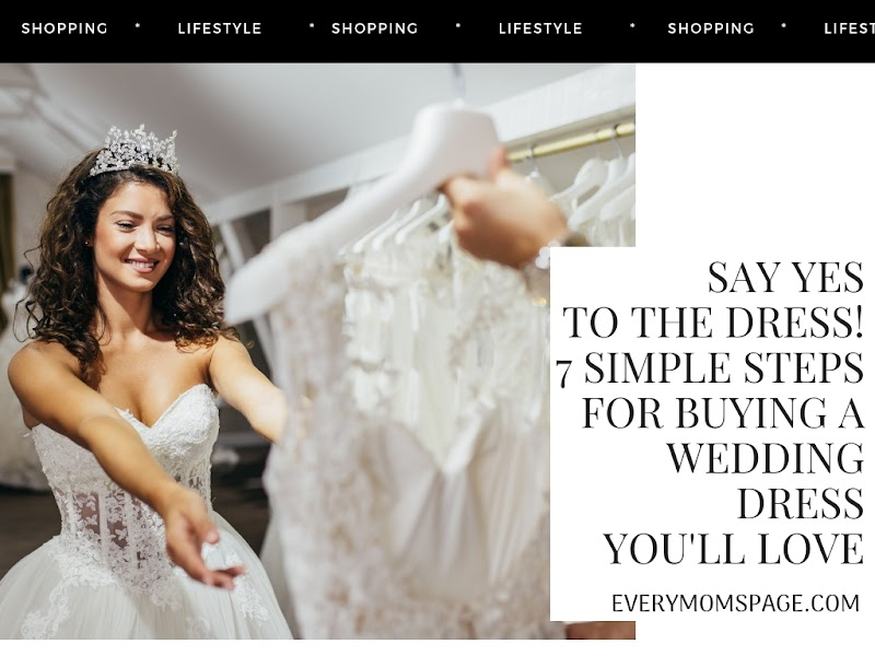 Say Yes to the Dress! 7 Simple Steps for Buying a Wedding Dress You'll Love