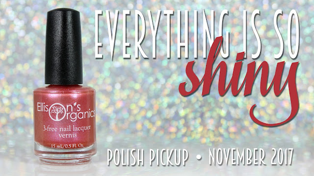 Ellison's Organics Everything is so Shiny • Polish Pickup November 2017 • Fandoms