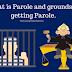 क्या है पैरोल और पैरोल मिलने के आधार क्या है ? ( What is Parole and grounds of getting Parole).
