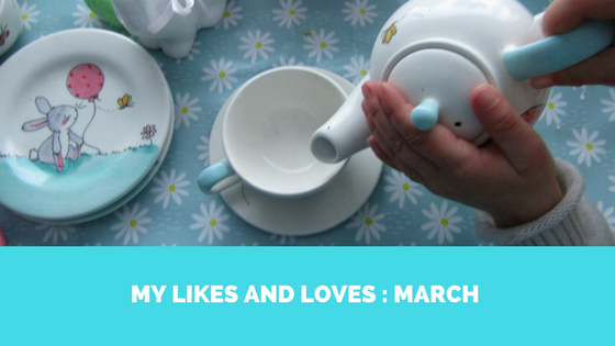 My Likes and Loves: March 2018
