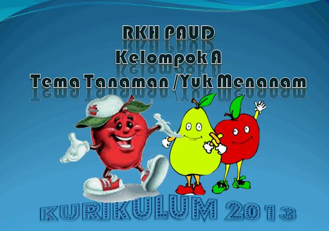 RKH PAUD Kelompok A 4-5 Tahun Kurikulum 2013 Tema Tanaman/Yuk Menanam