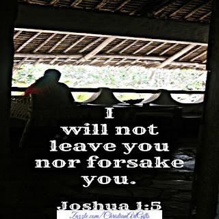 I will not leave you or forsake you Joshua 1:5