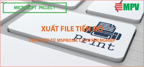 ĐTC - Xuất file tiến độ trực tiếp từ Ms Project