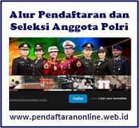 Alur Pendaftaran dan Seleksi Anggota Polisi Republik Indonesia Alur Pendaftaran dan Seleksi Anggota Polisi Republik Indonesia 2019-2020