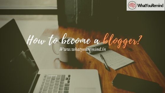 How to become a blogger- WhatYouRemind