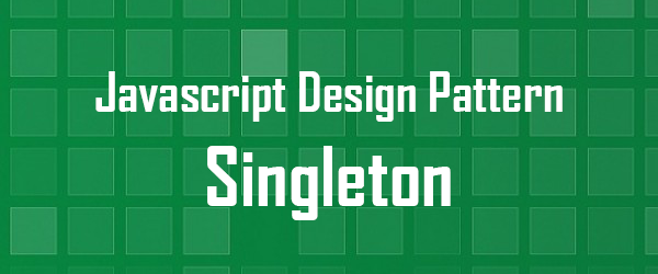 Javascript object oriented behaviour: The singleton pattern
