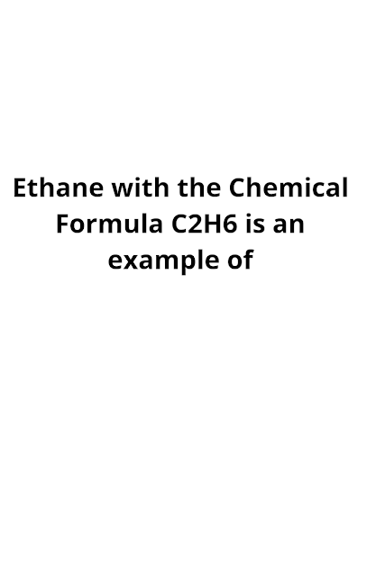 Ethane With The Chemical Formula C2h6 Is An Example Of