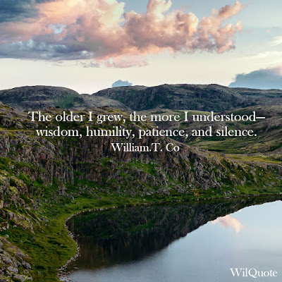 The older I grew, the more I understood- wisdom, humility, patience, and silence.