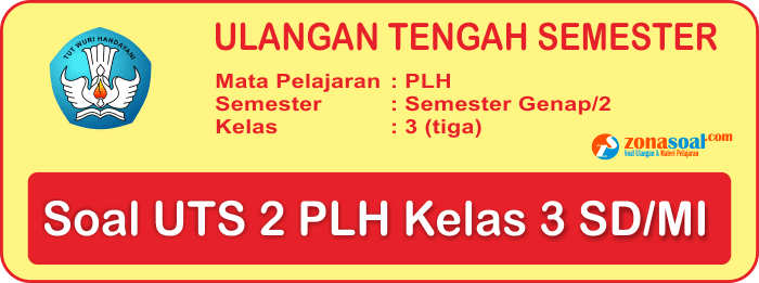 Soal UTS PLH Kelas 3 SD Semester 2 terbaru dan Kunci Jawaban