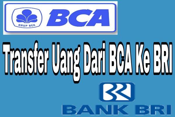 Cara Transfer Uang Dari Bank BCA Ke Bank BRI Gampang Banget
