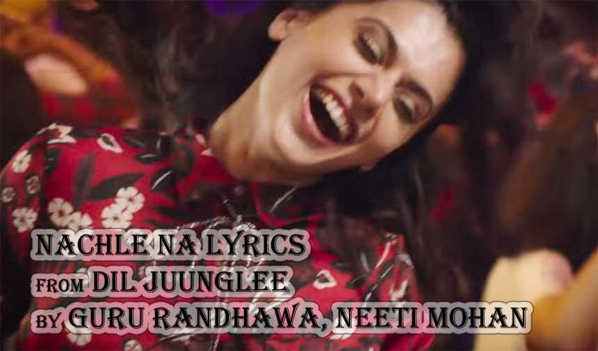 Nachle Na Lyrics - Dil Juunglee | Guru Randhawa
