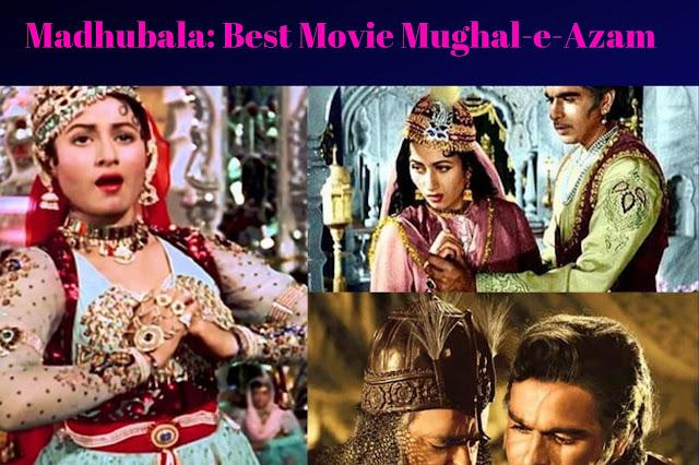 Madhubala: Best Movie Mughal-e-Azam