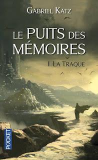 Chronique [Le Puits des Mémoires] La Traque - Gabriel Katz