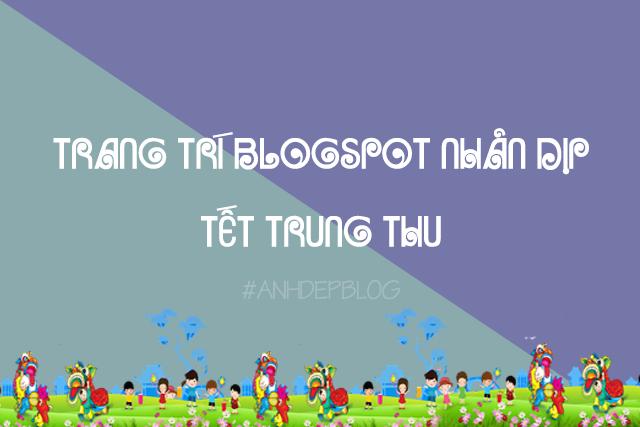 Thủ Thuật Blogspot | Trang Trí Blogspot Nhân Dịp Tết Trung Thu