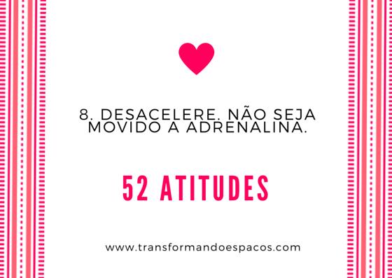 Projeto 52 Atitudes | Atitude 8 - Desacelere. Não seja movido a adrenalina.