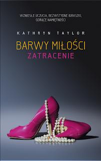 """(PRZEDPREMIEROWO) """"Barwy miłości. Zatracenie"""" Kathryn Taylor"""