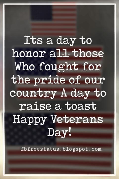 Happy Veterans Day Quotes & Happy Veterans Day Messages, Its a day to honor all those Who fought for the pride of our country A day to raise a toast Happy Veterans Day!