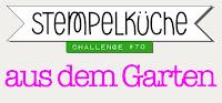 http://stempelkueche-challenge.blogspot.com/2017/05/stempelkuche-challenge-70-aus-dem-garten.html