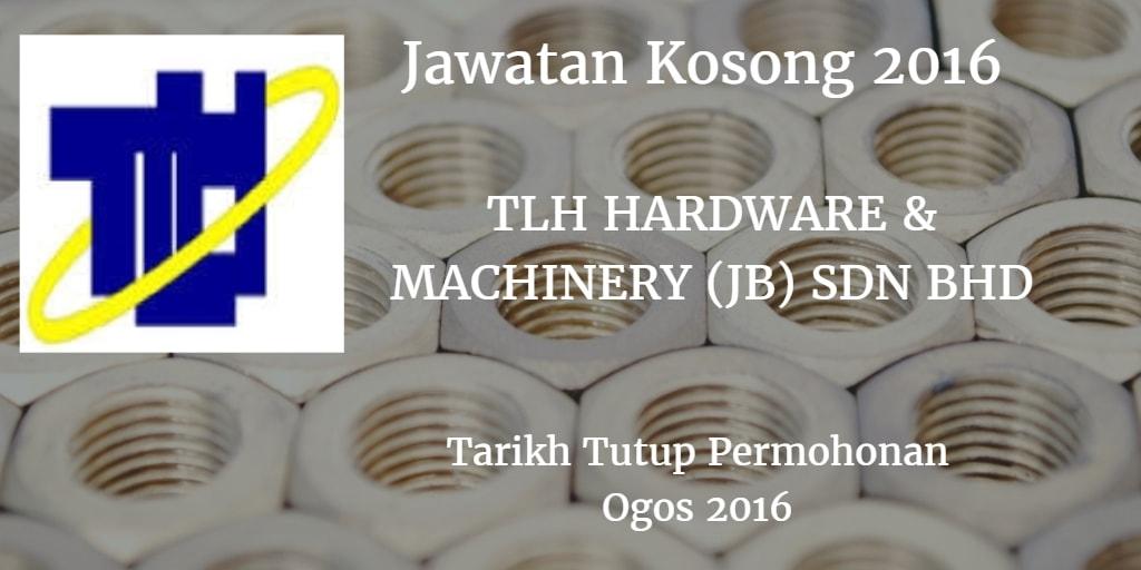 Jawatan Kosong TLH HARDWARE & MACHINERY (JB) SDN BHD Ogos 2016
