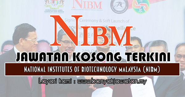 Jawatan Kosong 2018 di National Institutes Of Biotechnology Malaysia (NIBM)