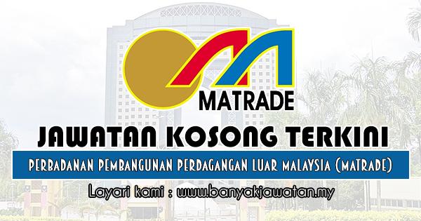 Jawatan Kosong 2019 di Perbadanan Pembangunan Perdagangan Luar Malaysia (MATRADE)