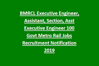 BMRCL Executive Engineer, Assistant, Section, Asst Executive Engineer 100 Govt Metro Rail Jobs Recruitment Notification 2019