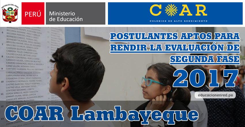 COAR Lambayeque: Resultados Examen Admisión Primera Fase 2017 (15 Febrero) Lista de Ingresantes que pasan a Segunda Fase - Colegios de Alto Rendimiento - MINEDU - www.educacion.regionlambayeque.gob.pe