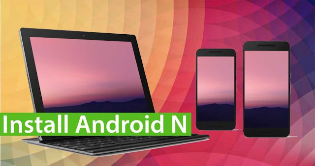How to Install Android N Now on Any Android 6+ Compatible Devices