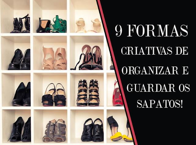 9 formas criativas para organizar e guardar os sapatos