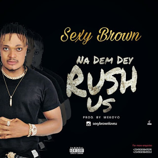 SexyBrown – Na Dem Dey Rush Us