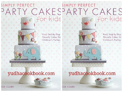 Download ebook Simply Perfect Party Cakes For Kids : Easy Step-by-Step Novelty Cakes for Children's Parties