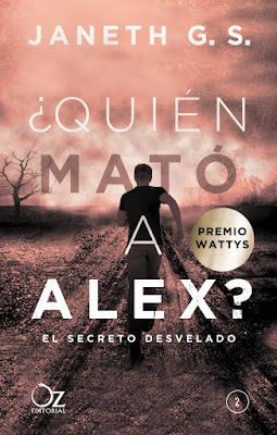 ¿QUIÉN MATÓ A ALEX? #2 El Secreto Desvelado. Janeth G. S. (Oz Editorial - 7 Abril 2017) PREMIO WATTYS PORTADA LIBRO JUVENIL