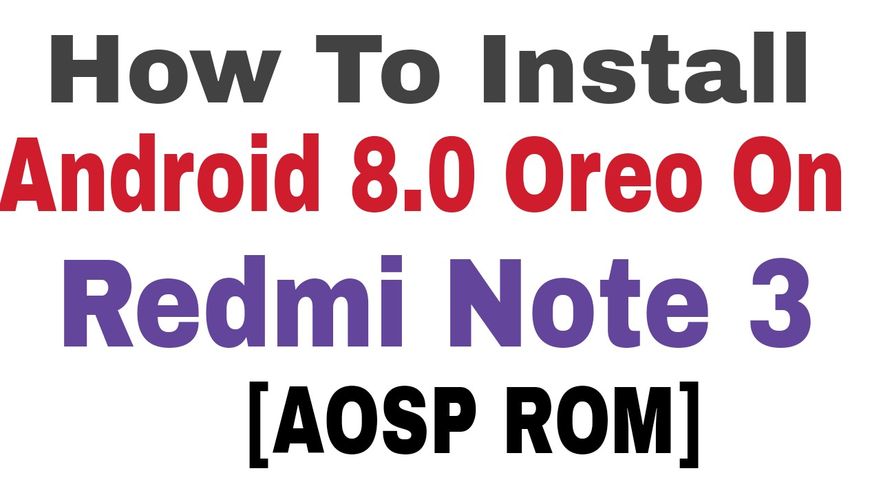How To Install Android 8 0 Oreo On Redmi Note 3 [AOSP ROM]