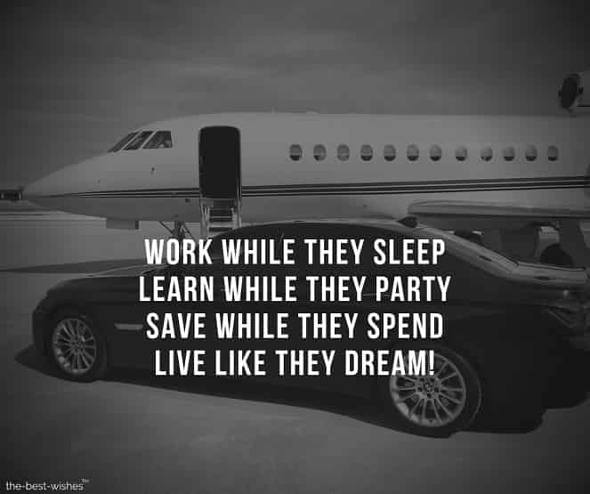 work while they sleep learn while they party save while they spend live like they dream
