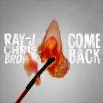 Ray J & Chris Brown - Come Back - Single Cover