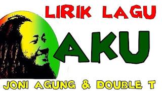 Lirik Lagu Aku Joni Agung & Double T Band