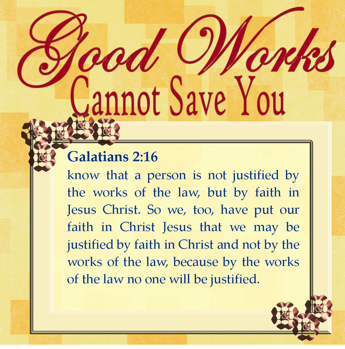 Your Good Works Cannot Save You | My Journey with God