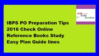 IBPS PO Preparation Tips 2016 Check Online Reference Books Study Easy Plan Guide lines