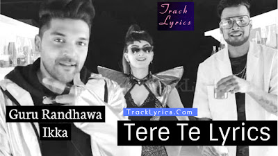 tere-te-guru-randhawa-ikka-song-lyrics-2018
