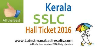 Kerala SSLC Hall Ticket 2017, Kerala SSLC 2017 Hall Ticket Schools Code wise, www.keralapareekshabhavan.in SSLC Hall Tickets, Kerala SSLC Exam Hall Ticket 2017