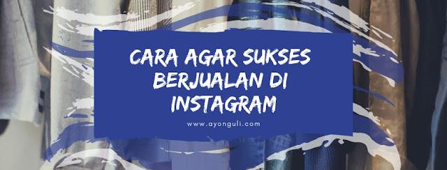 Cara Agar Sukses Berjualan di Instagram