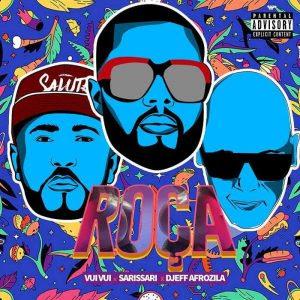 Sarissari – Roça Essa Bunda (feat. Vui Vui & Djeff Afrozila) 2018 DOWNLOAD MP3 | Afro