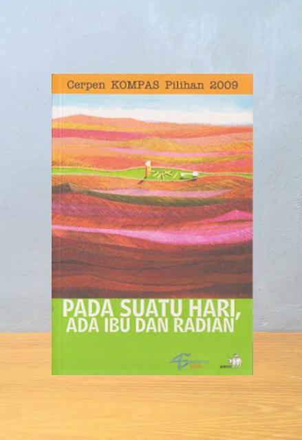 PADA SUATU HARI, ADA IBU DAN RADIAN: CERPEN KOMPAS PILIHAN 2009
