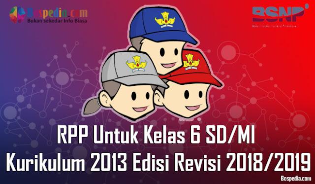 RPP Untuk Kelas 6 SD / MI Kurikulum 2013 Edisi Revisi 2018/2019