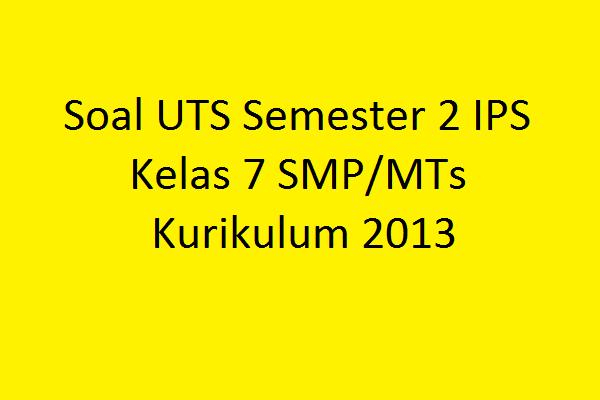 Soal Uts Semester 2 Ips Kelas 7 Smp Mts Kurikulum 2013 Akses Guru
